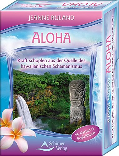 Aloha Karten: Kraft schöpfen aus der Quelle des Hawaiianischen Schamanismus - 56 Karten & Begleitbuch Karten – 8. März 2011 Jeanne Ruland Schirner Verlag 3843490201 Grenzwissenschaften