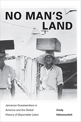!B.E.S.T No Man's Land: Jamaican Guestworkers in America and the Global History of Deportable Labor (Politics [P.D.F]
