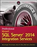 Professional Microsoft SQL Server 2014 Integration Services (Wrox Programmer to Programmer) by Brian Knight (6-Jun-2014) Paperback