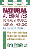 Natural Alternatives to Nexium, Maalox, Tagamet, Prilosec & Other Acid Blockers: What to Use to Relieve Acid Reflux…