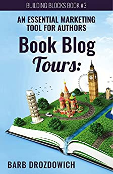Book Blog Tours: An Essential Marketing Tool for Authors by [Drozdowich, Barb]
