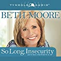 So Long, Insecurity: You've Been a Bad Friend to Us Audiobook by Beth Moore Narrated by Beth Moore