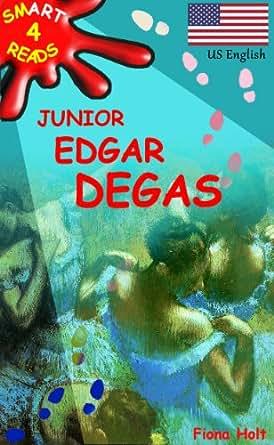 Children's Educational Book: Junior Edgar Degas His Life and Art ...