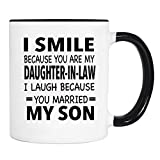 I Smile Because You're My Daughter-In-Law I Laugh Because. - Mug - Mother-In-Law Gift - Daughter-In-Law Mug