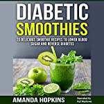 Diabetic Smoothies: 35 Delicious Smoothie Recipes to Lower Blood Sugar and Reverse Diabetes: Diabetic Living, Volume 3   Amanda Hopkins