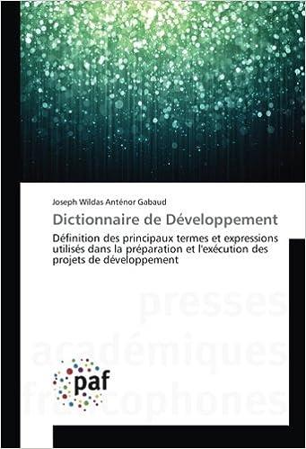 Lire Dictionnaire de Développement: Définition des principaux termes et expressions utilisés dans la préparation et l'exécution des projets de développement pdf