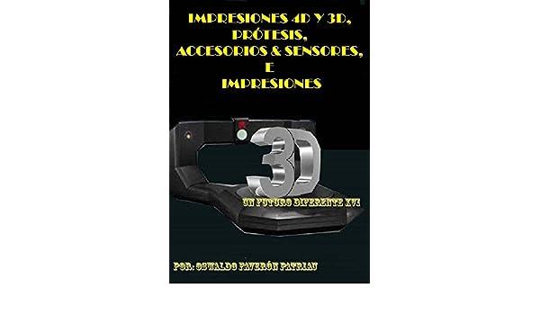 Amazon.com: Impresiones 4D y 3D, Prótesis, Accesorios & Sensores, e Implantes: Haciendo posible lo imposible (Un Futuro Diferente nº 16) (Spanish Edition) ...