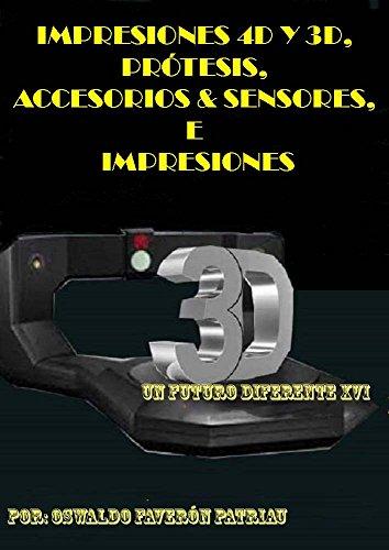 Impresiones 4D y 3D, Prótesis, Accesorios & Sensores, e Implantes: Haciendo posible