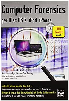 Computer forensics per Mac Os X, iPod, iPhone. Con DVD-ROM
