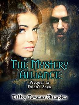 The Mystery Alliance: Prequel to Evian's Saga (The Mystery Alliance: Evian's Saga) by [Champion, Taffey]
