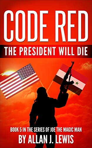 Code Red: The President Will Die (Joe the Magic Man Book 5) by [Lewis, Allan J.]
