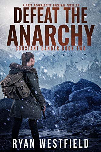 Defeat the Anarchy: A Post-Apocalyptic Survival Thriller (Constant Danger Book 2) by [Westfield, Ryan]