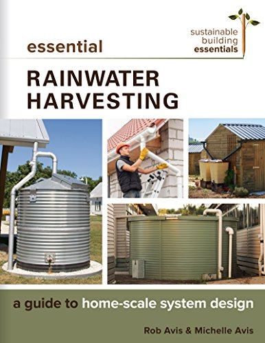(Essential Rainwater Harvesting: A Guide to Home-Scale System Design (Sustainable Building Essentials Series Book 11) )