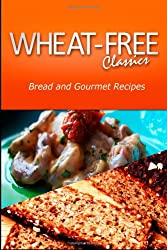 Wheat-Free Classics - Bread and Gourmet Recipes