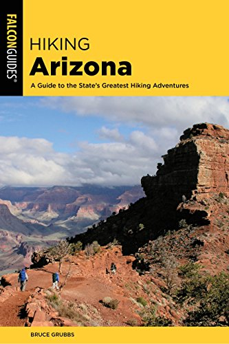 Hiking Arizona: A Guide to the State's Greatest Hiking Adventures (State Hiking Guides Series) (Best Hiking Trails In Arizona)