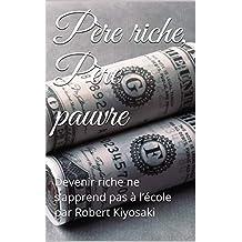 Père riche, Père pauvre: Devenir riche ne s'apprend pas à l'école par Robert Kiyosaki (French Edition)