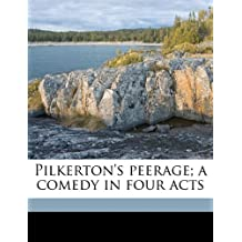 Pilkerton's peerage; a comedy in four acts