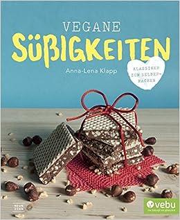 Vegane Sussigkeiten Klassiker Zum Selbermachen Amazon De Anna Lena