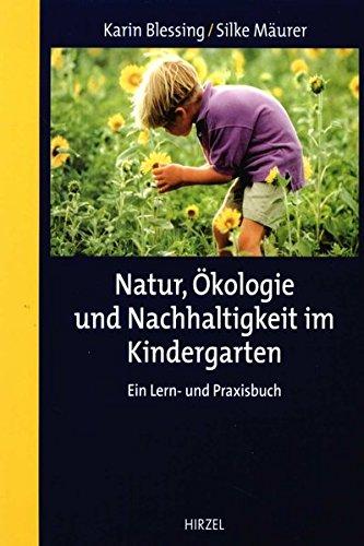 Natur Ökologie Und Nachhaltigkeit Im Kindergarten  Ein Lern  Und Praxisbuch