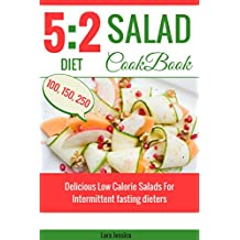 5:2 diet Salad Cookbook: Delicious Low Calorie Salads For Intermittent fasting dieters. 100, 150, 250 calories