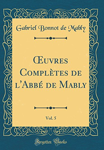 uvres Compltes de l'Abb de Mably, Vol. 5 (Classic Reprint) (French Edition)