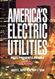 America's Electric Utilities : Past, Present and Future, Hyman, Leonard S., 0910325839