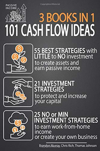 101 Cash Flow Ideas 55 Best Strategies With Little To No Investment To Create Assets And Earn Passive Income 21 Strategies To Protect And Increase Income Or Create Your Own
