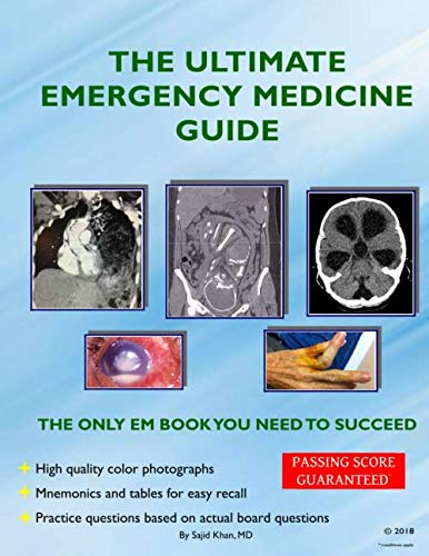 The Ultimate Emergency Medicine Guide: The only EM book you need to succeed (Emergency Medicine Review Preparing For The Boards)