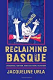 Reclaiming Basque: Language, Nation, and Cultural Activism (The Basque Series)