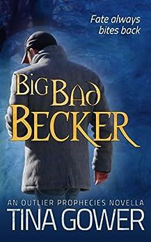 Big Bad Becker: (An Outlier Prophecies Short Novel) (The Outlier Prophecies Book 7) by [Gower, Tina]