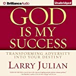 God Is My Success: Transforming Adversity into Your Destiny | Larry Julian