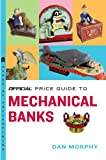 The Official Price Guide to Mechanical Banks, Dan Morphy, 0375722610