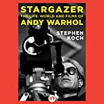 Stargazer: The Life, World, and Films of Andy Warhol | Stephen Koch