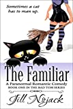 The Familiar: A Paranormal Romantic Comedy (Bad Tom Series Book 1)