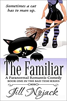 The Familiar: A Paranormal Romantic Comedy (Bad Tom Series Book 1) by [Nojack, Jill]