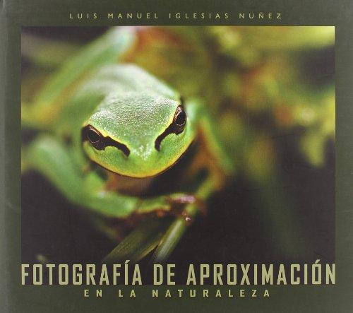 Descargar Libro Fotografia De Aproximacion En La Naturaleza Luis Manuel Iglesias Nuñez