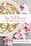 Raw Food Romance - 30 Day Meal Plan - Volume I: 30 Day Meal Plan featuring new recipes by Lissa!