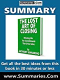 Summary of: THE LOST ART OF CLOSING -- Written by ANTHONY IANNARINO: Business Book Summaries -- Get all the best ideas from this book in 30 minutes or less.