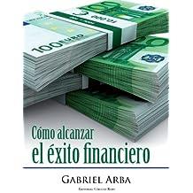 C??mo Alcanzar El ??xito Financiero (Spanish Edition) by Gabriel Arba (2012-02-02)