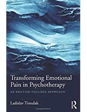 Transforming Emotional Pain in Psychotherapy: An emotion-focused approach