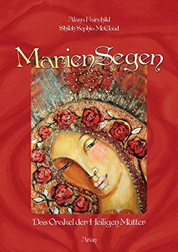 MarienSegen: Das Orakel der Heiligen Mutter. Gebundenes Buch – 11. Oktober 2016 Alana Fairchild Shiloh McCloud Arun 3866631073