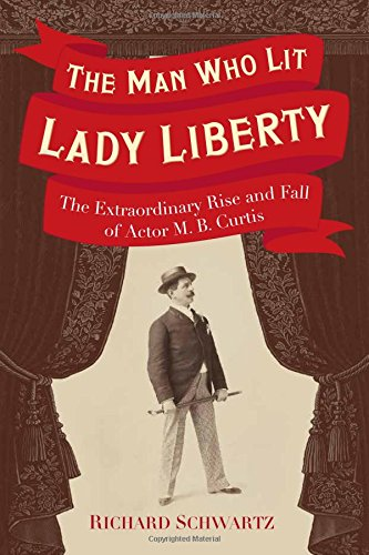 the-man-who-lit-lady-liberty-the-extraordinary-rise-and-fall-of-actor-m-b-curtis