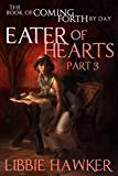 Eater of Hearts: Part 3 of The Book of Coming Forth by Day