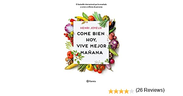 Come bien hoy, vive mejor mañana eBook: Henri Joyeux, Lara Cortés ...