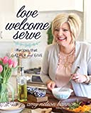 Love Welcome Serve: Recipes that Gather and Give
