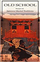 Old Shool: Essays on Japanese Martial Traditions