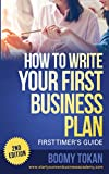 """How To Write Your First Business Plan"" : (First Timer's Guide 2nd Edition) (Starting your own Business, Writing A Business Plan, Business Plan Outline & Template Book 1)"