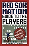 Red Sox Nation Guide to the Players, William F. McNeil, 1555536999