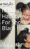 Easy Natural Hairstyles For Short Black Hair