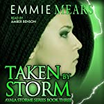 Taken by Storm: Ayala Storme, Book 3 | Emmie Mears